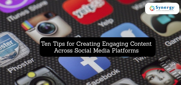 Ten Tips for Creating Engaging Content Across Social Media Platforms